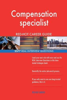 Compensation Specialist Red-Hot Career Guide; 2577 Real Interview Questions