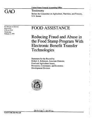 Food Assistance: Reducing Fraud and Abuse in the Food Stamp Program with Electronic Benefit Transfer Technologies