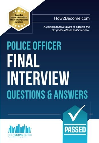 Police Officer Final Interview Questions and Answers: A comprehensive guide to passing the UK police officer final interview (Testing Series)