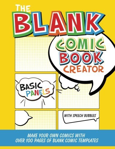 The Blank Comic Book Creator: Basic Panels with Speech Bubbles: Make Your Own Comics With Over 100 Pages of Blank Comic Templates (Blank Comic Books Collection)