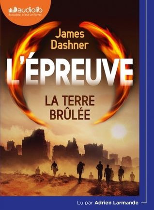 La Terre Brûlée (The Maze Runner, #2)