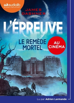 Le remède mortel (The Maze Runner, #3)