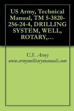 US Army, Technical Manual, TM 5-3820-256-24-4, DRILLING SYSTEM, WELL, ROTARY, TRU MOUNTED, AIR TRANSPORTABLE, 600 FEET CAPACITY, MODEL LP-12, (NSN 3820-01-246-4276), military manauals
