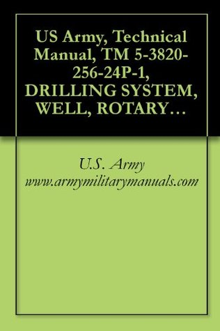 US Army, Technical Manual, TM 5-3820-256-24P-1, DRILLING SYSTEM, WELL, ROTARY, TRUCK MOUNTED, AIR TRANSPORTABLE, 600-FOOT CAPACITY, MODEL LP-12, (NSN 3820-01-246-4276), military manauals