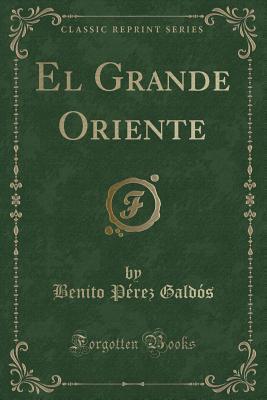 Download gratuito di libri per il kindle touch El Grande Oriente (Classic Reprint) by Benito Pérez Galdós PDF