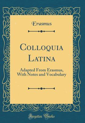 Colloquia Latina: Adapted from Erasmus, with Notes and Vocabulary