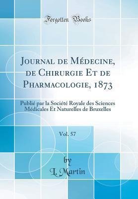 Journal de Médecine, de Chirurgie Et de Pharmacologie, 1873, Vol. 57: Publié Par La Société Royale Des Sciences Médicales Et Naturelles de Bruxelles