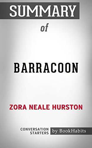 Summary of Barracoon: The Story of the Last Black Cargo: Conversation Starters