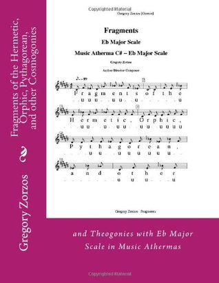 Fragments of the Hermetic, Orphic, Pythagorean, and other Cosmogonies: and Theogonies with Eb Major Scale in Music Athermas