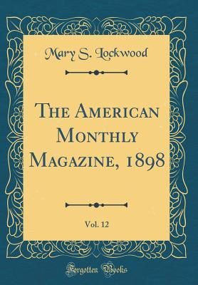 The American Monthly Magazine, 1898, Vol. 12