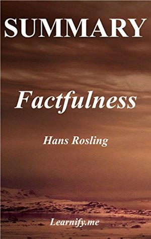 Summary | Factfulness: Hans Rosling - Ten Reasons We're Wrong About the World--and Why Things Are Better Than You Think (Factfulness: Fact About the World ... Hardcover, Audiobook, Audible Book 1)