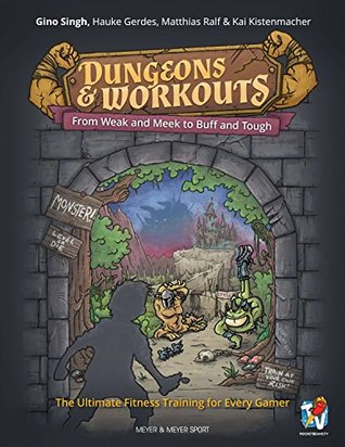 Dungeons & Workouts: From Weak and Meek to Buff and Tough. The Ultimate Fitness Training for Every Gamer