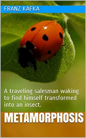 Metamorphosis: A traveling salesman waking to find himself transformed into an insect.