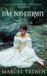 Love Into Eternity by Marcel Trebeh