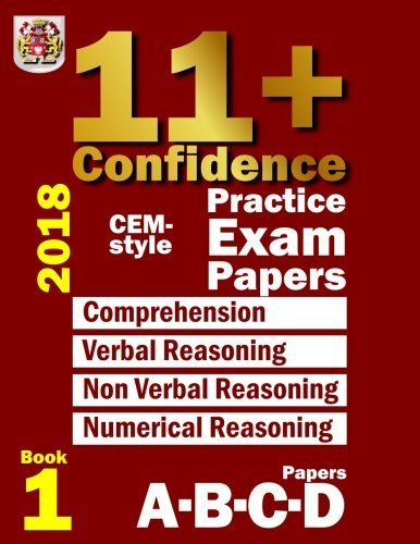 11+ Confidence: CEM-style Practice Exam Papers Book 1: Comprehension, Verbal Reasoning, Non-verbal Reasoning, Numerical Reasoning, and Answers with full explanations (Volume 1)