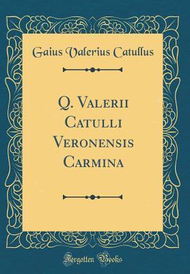 Q. Valerii Catulli Veronensis Carmina