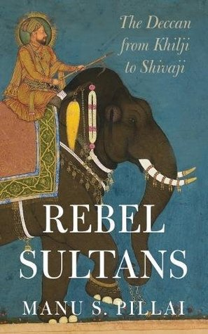 Rebel Sultans by Manu S. Pillai