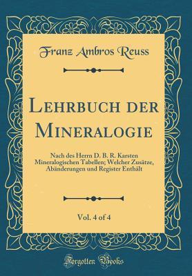 Lehrbuch Der Mineralogie, Vol. 4 of 4: Nach Des Herrn D. B. R. Karsten Mineralogischen Tabellen; Welcher Zus�tze, Ab�nderungen Und Register Enth�lt