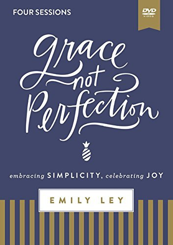 Grace, Not Perfection Video Study: Embracing Simplicity, Celebrating Joy