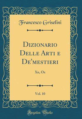 Dizionario Delle Arti E De'mestieri, Vol. 10: Xn, Ox