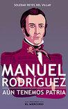 Manuel Rodríguez. Aun Tenemos Patria Compañeros by Soledad Reyes Del Villar