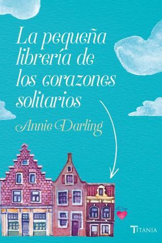 La pequeña librería de los corazones solitarios (Librería de los corazones solitarios #1)