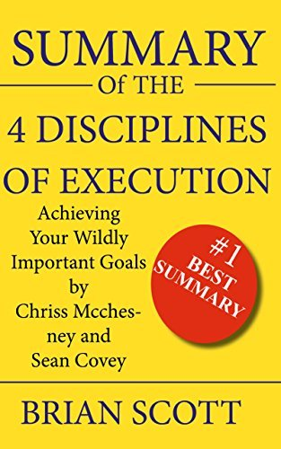Summary Of The 4 Disciplines of Execution: Achieving Your Wildly Important Goals