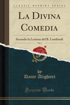 La Divina Comedia, Vol. 1: Secondo La Lezione del B. Lombardi