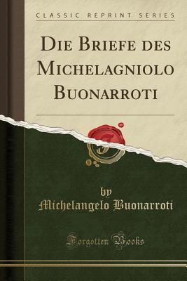 Die Briefe Des Michelagniolo Buonarroti