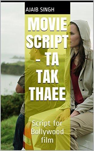 Movie Script - Ta Tak Thaee: Script for Bollywood film