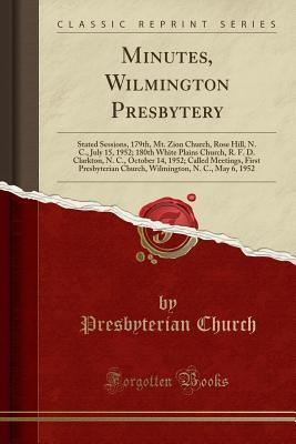 Minutes, Wilmington Presbytery: Stated Sessions, 179th, Mt. Zion Church, Rose Hill, N. C., July 15, 1952; 180th White Plains Church, R. F. D. Clarkton, N. C., October 14, 1952; Called Meetings, First Presbyterian Church, Wilmington, N. C., May 6, 1952