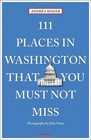 111 Places in Washington, DC That You Must Not Miss (111 Places/Shops)