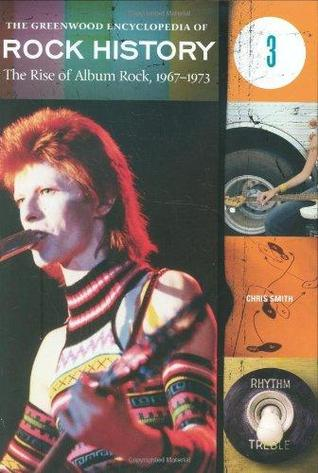 The Greenwood Encyclopedia of Rock History : The rise of album rock, 1967-1973.