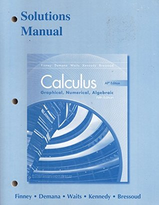 Calculus AP Edition: Graphical, Numerical, Algebraic: Solutions Manual