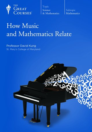 The Great Courses - How Music and Mathematics Relate - David Kung, Ph.D.