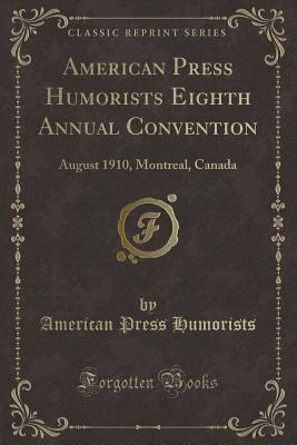 American Press Humorists Eighth Annual Convention: August 1910, Montreal, Canada