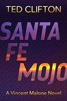 Santa Fe Mojo (Vincent Malone #1)