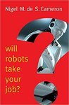 Will Robots Take Your Job? by Nigel M De Cameron