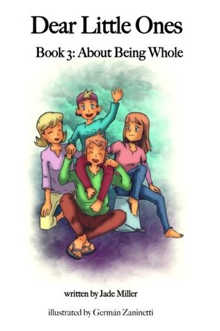 Dear Little Ones 3 (Book 3: About Being Whole) (Volume 3)