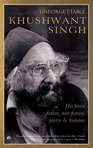 Unforgettable Khushwant Singh: His Finest Fiction, Non-Fiction, Poetry and Humour