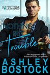 Nothing But Trouble (Irresistible Billionaires #1)