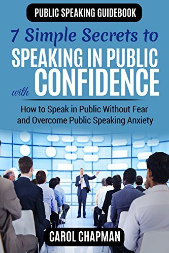 7 Simple Secrets to Speaking in Public with Confidence: How to Speak in Public Without Fear and Overcome Public Speaking Anxiety (Public Speaking Guidebook Book 2)