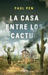 La casa entre los cactus by Paul Pen