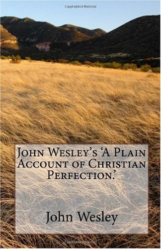 John Wesley's 'A Plain Account of Christian Perfection.'