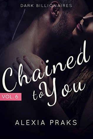 Chained to You Loved A New Adult Erotic-Suspense Romance (Dark Billionaires Book 6) by Alexia Praks