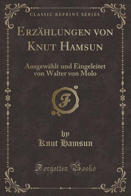Erz�hlungen Von Knut Hamsun: Ausgew�hlt Und Eingeleitet Von Walter Von Molo