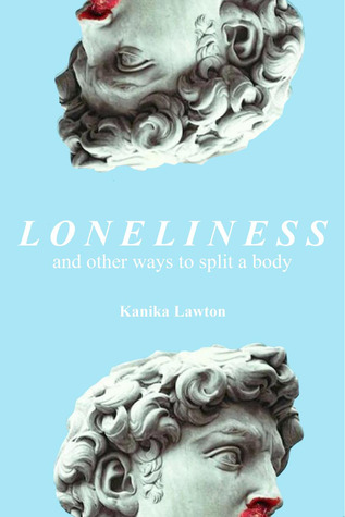 Loneliness, and Other Ways to Split a Body