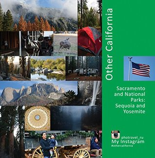 Other California: Sacramento and National Parks, Sequoia and Yosemite: A Photo Travel Experience (USA Book 3)