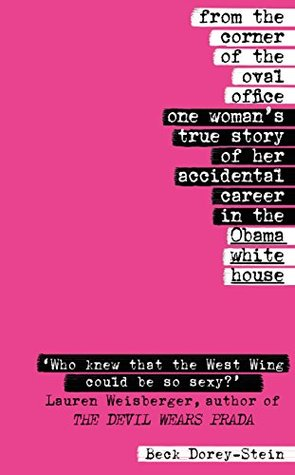 From the Corner of the Oval Office: One Woman's True Story of Her Accidental Career in the Obama White House