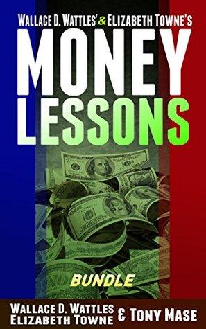 Wallace D. Wattles' & Elizabeth Towne's Money Lessons Bundle